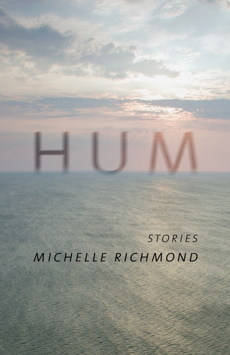 Hum - stories by Michelle Richmond